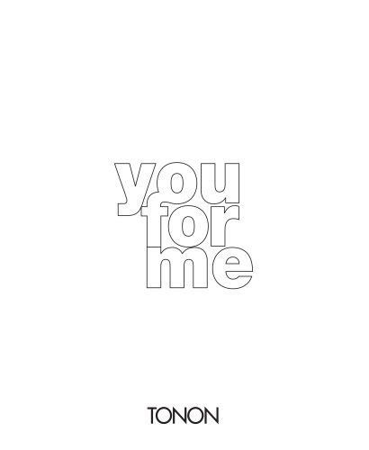 You for me
