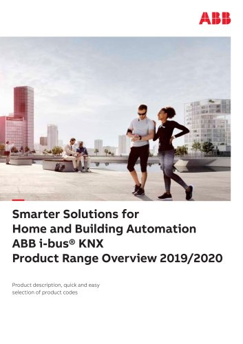 Smarter Solutions for Home and Building Automation ABB i-bus® KNX Product Range Overview 2019/2020