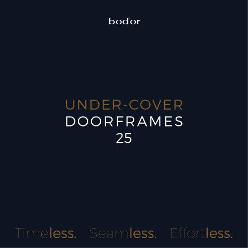 UNDER-COVER DOORFRAMES 25 Timeless. Seamless. Effortless.